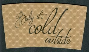 Baby It's Cold Outside custom coffee cup sleeve on natural with charcoal text - Custom Cup Sleeves Smyrna, TN